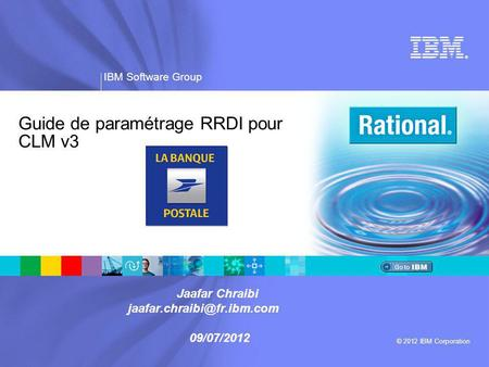 ® IBM Software Group © 2012 IBM Corporation Guide de paramétrage RRDI pour CLM v3 Jaafar Chraibi 09/07/2012.
