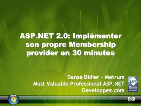 ASP.NET 2.0: Implémenter son propre Membership provider en 30 minutes Danse Didier - Metrum Most Valuable Professional ASP.NET Developpez.com.