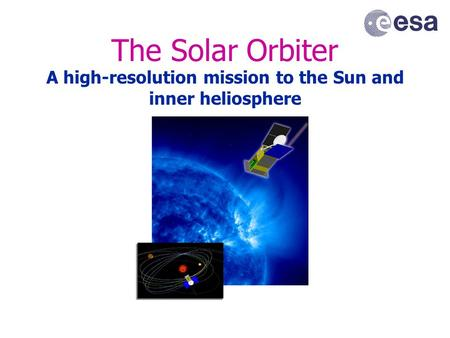 The Solar Orbiter A high-resolution mission to the Sun and inner heliosphere.