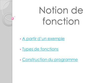Notion de fonction A partir d'un exemple Types de fonctions