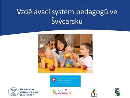 Vzdělávací systém pedagogů ve Švýcarsku. Education 1. What type of education in on each stage of development children have - Elementary, Secondary, High.