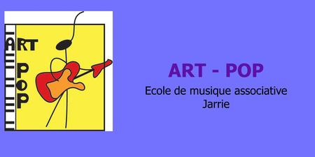 ART - POP Ecole de musique associative Jarrie. NEWS – Inscriptions Renouvellement : mercredi 11 septembre Nouvelle inscription : mercredi 18 18h30 Centre.