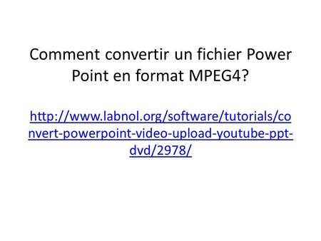 Comment convertir un fichier Power Point en format MPEG4?  nvert-powerpoint-video-upload-youtube-ppt- dvd/2978/