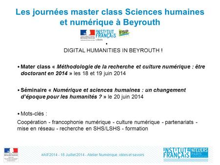 Les journées master class Sciences humaines et numérique à Beyrouth DIGITAL HUMANITIES IN BEYROUTH ! Mater class « Méthodologie de la recherche et culture.
