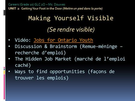Careers (Grade 10) GLC 2O – Ms. Douwes UNIT 2: Getting Your Foot in the Door (Mettre un pied dans la porte) Making Yourself Visible (Se rendre visible)