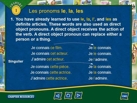 1 Les pronoms le, la, les 1.You have already learned to use le, la, l', and les as definite articles. These words are also used as direct object pronouns.