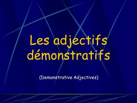 Les adjectifs démonstratifs (Demonstrative Adjectives)