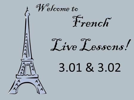 Welcome to French Live Lessons! 3.01 & 3.02.