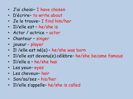 J'ai choisi– I have chosen D'écrire– to write about Je le trouve– I find him/her Il/elle est – he/she is Actor / actrice – actor Chanteur – singer joueur.