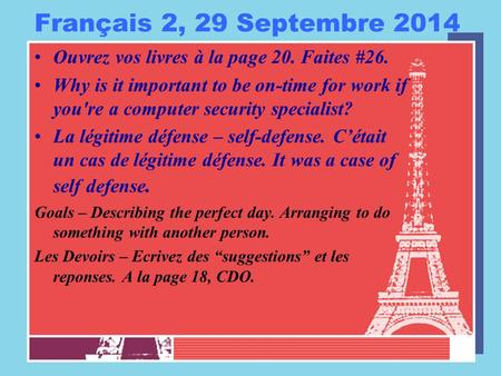Français 2, 29 Septembre 2014 Ouvrez vos livres à la page 20. Faites #26. Why is it important to be on-time for work if you're a computer security specialist?