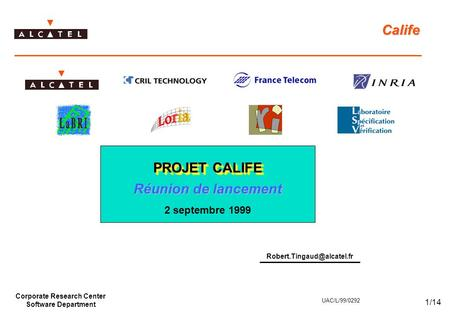 Corporate Research Center Software Department 1/14 UAC/L/99/0292 PROJET CALIFE Réunion de lancement 2 septembre 1999 Calife.