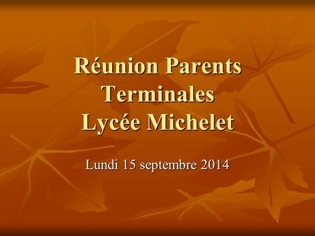 Réunion Parents Terminales Lycée Michelet Lundi 15 septembre 2014.