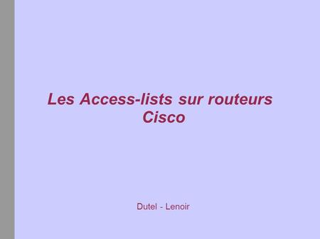 Les Access-lists sur routeurs Cisco Dutel - Lenoir.