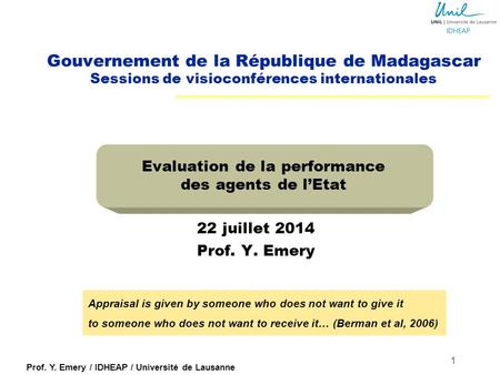 Prof. Y. Emery / IDHEAP / Université de Lausanne 1 Gouvernement de la République de Madagascar Sessions de visioconférences internationales Evaluation.