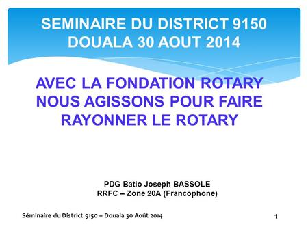 SEMINAIRE DU DISTRICT 9150 DOUALA 30 AOUT 2014