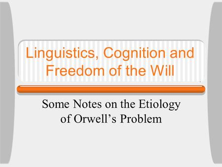 Linguistics, Cognition and Freedom of the Will Some Notes on the Etiology of Orwell's Problem.