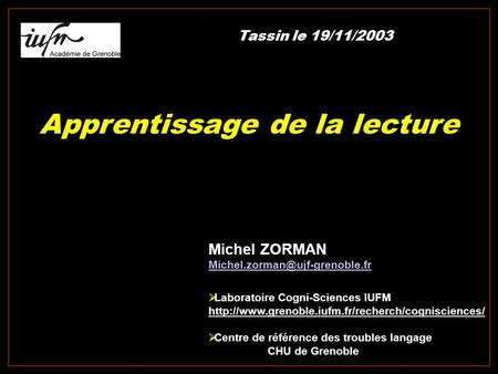 Apprentissage de la lecture Michel ZORMAN  Laboratoire Cogni-Sciences IUFM