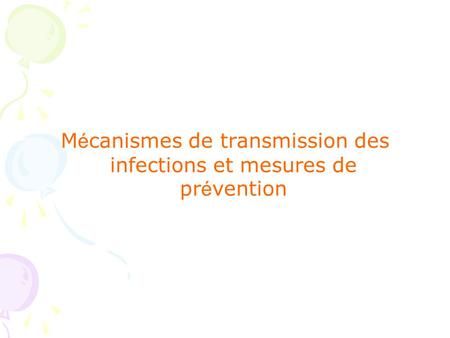 M é canismes de transmission des infections et mesures de pr é vention.