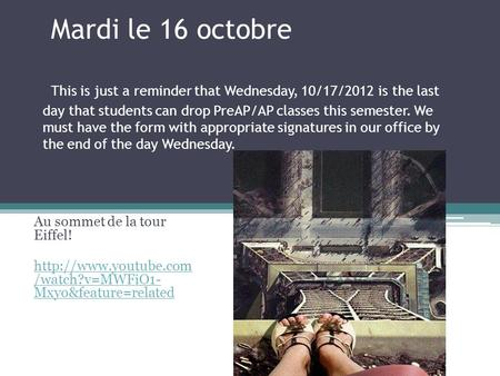 Mardi le 16 octobre This is just a reminder that Wednesday, 10/17/2012 is the last day that students can drop PreAP/AP classes this semester. We must have.
