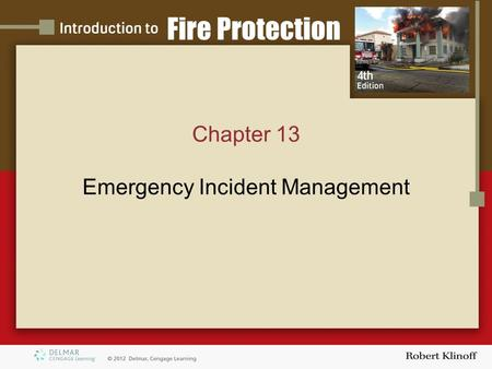 Chapter 13 Emergency Incident Management. Introduction Incidents come in all types and sizes As you become more skilled in size-up and applying strategic.