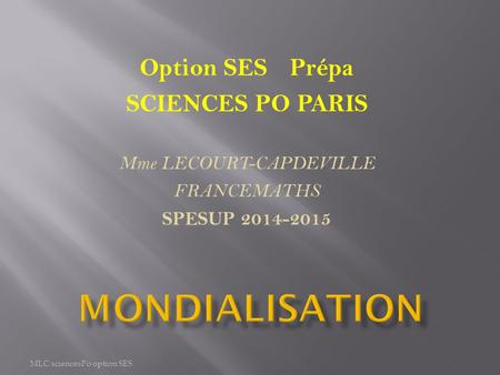 Option SES Prépa SCIENCES PO PARIS Mme LECOURT-CAPDEVILLE FRANCEMATHS SPESUP 2014-2015 MLC sciencesPo option SES.