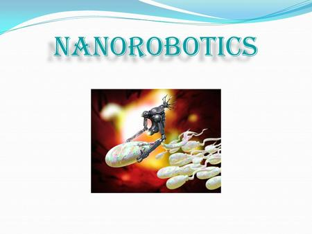 NANOROBOTICS.  CONTENTS: Introduction to Robots Robotics Nanotechnology Nanorobotics Nanorobots Types of making Nanorobots Applications Replacement of.