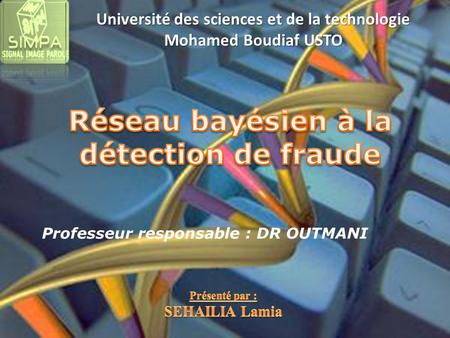 Professeur responsable : DR OUTMANI Université des sciences et de la technologie Mohamed Boudiaf USTO.
