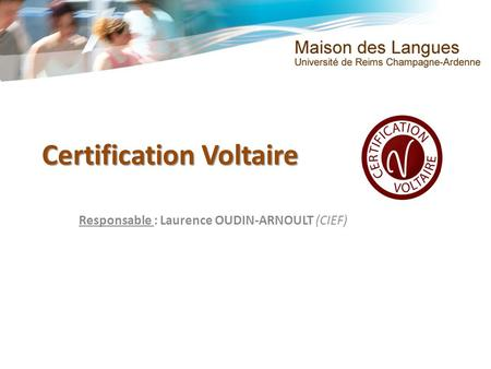Certification Voltaire Responsable : Laurence OUDIN-ARNOULT (CIEF)