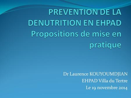 PREVENTION DE LA DENUTRITION EN EHPAD Propositions de mise en pratique