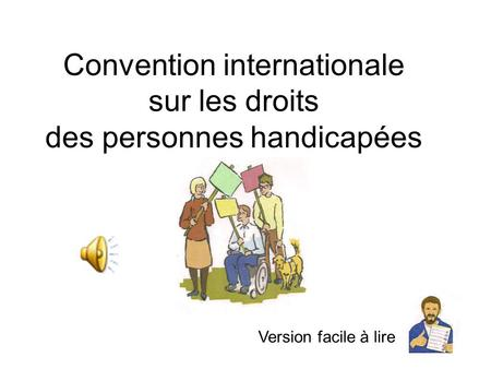 Convention internationale sur les droits des personnes handicapées Version facile à lire.