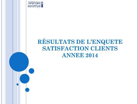 RÉSULTATS DE L'ENQUETE SATISFACTION CLIENTS ANNEE 2014.