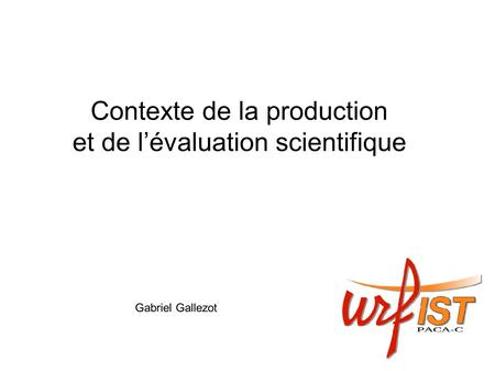Contexte de la production et de l'évaluation scientifique Gabriel Gallezot.