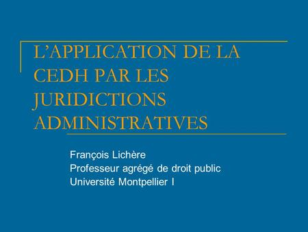 L'APPLICATION DE LA CEDH PAR LES JURIDICTIONS ADMINISTRATIVES