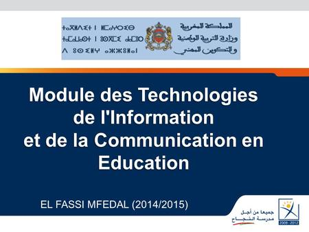 Module des Technologies de l'Information et de la Communication en Education Module des Technologies de l'Information et de la Communication en Education.