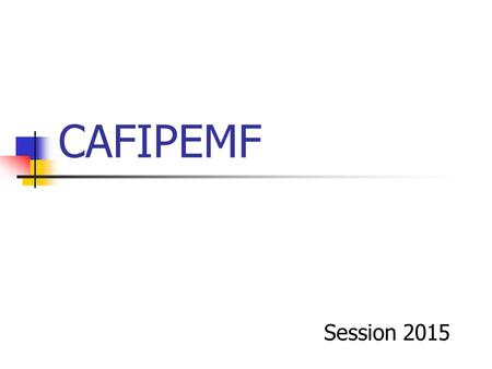 CAFIPEMF Session 2015. 2 REUNION d'INFORMATION DU 12 DECEMBRE 2014.