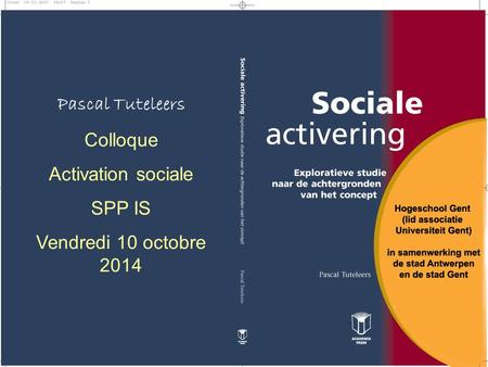 Pascal Tuteleers Colloque Activation sociale SPP IS Vendredi 10 octobre 2014.