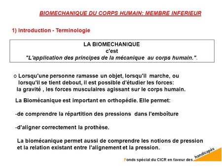 BIOMECHANIQUE DU CORPS HUMAIN: MEMBRE INFERIEUR 1) Introduction - Terminologie LA BIOMECHANIQUE c'est L'application des principes de la mécanique au corps.