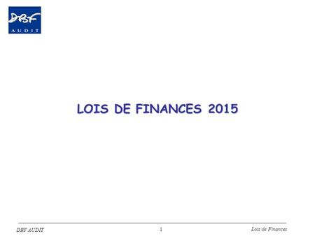 DBF AUDIT Lois de Finances 1 LOIS DE FINANCES 2015.