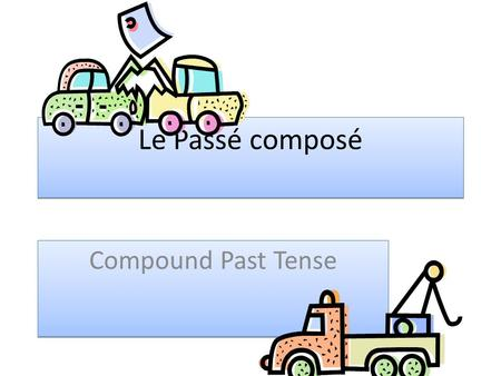 Le Passé composé Compound Past Tense Le Passé composé is a compound tense that expresses a completed action in the past The past compound tense for regular.