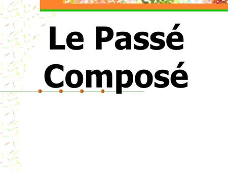 Le Passé Composé. What is it? The Passé Composé is used to write & speak in the past tense.