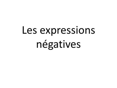 Les expressions négatives. Vocabulaire Quizlet Place dans la phrase Temps simples Usually, the negative expression goes around the conjugated verb: Je.