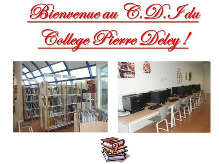 Bienvenue au C.D.I du College Pierre Deley !