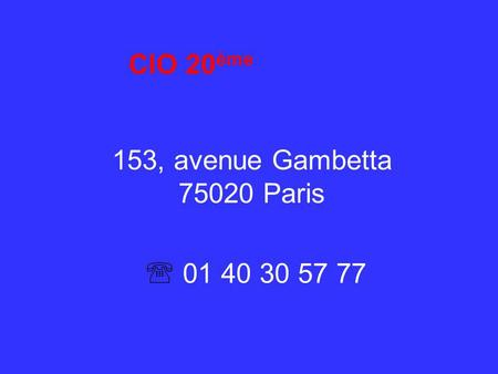 CIO 20 ème 153, avenue Gambetta 75020 Paris  01 40 30 57 77.