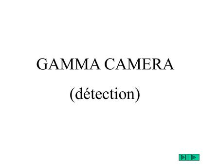 GAMMA CAMERA (détection).