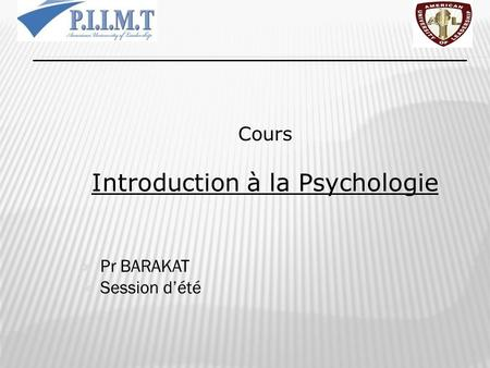 Cours Introduction à la Psychologie  Pr BARAKAT  Session d'été 1.