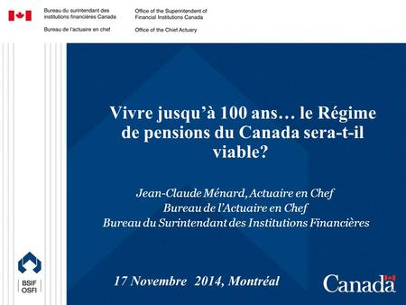 Office of the Chief Actuary Bureau de l'actuaire en chef Confidential Protected B 1 Vivre jusqu'à 100 ans… le Régime de pensions du Canada sera-t-il viable?