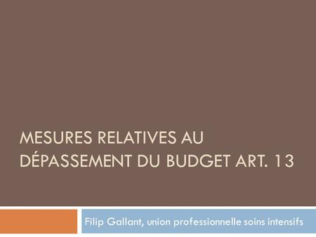 MESURES RELATIVES AU DÉPASSEMENT DU BUDGET ART. 13 Filip Gallant, union professionnelle soins intensifs.