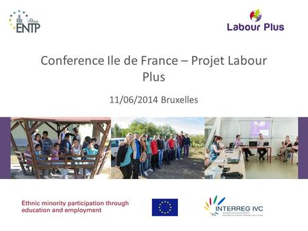 Conference Ile de France – Projet Labour Plus 11/06/2014 Bruxelles.