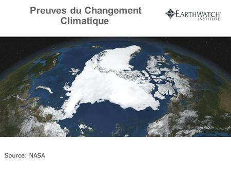 Preuves du Changement Climatique Source: NASA. (Source: NASA illustrations par Robert Simmon.) La Terre en équilibre.