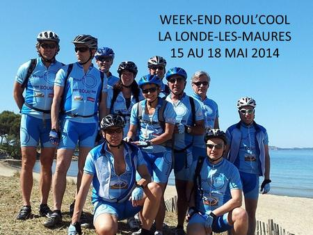 WEEK-END ROUL'COOL LA LONDE-LES-MAURES 15 AU 18 MAI 2014.